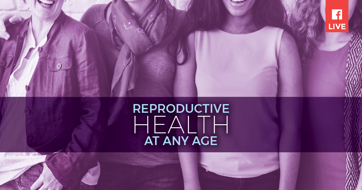 Reproductive Health at Any Age – Live on Facebook Wednesday, May 16